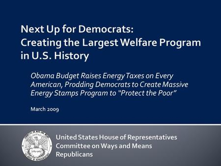 "Obama Budget Raises Energy Taxes on Every American, Prodding Democrats to Create Massive Energy Stamps Program to ""Protect the Poor"" March 2009."