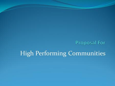High Performing Communities. Goal To develop a program or legislation to assist communities across America in a transformation into – low-carbon producing.
