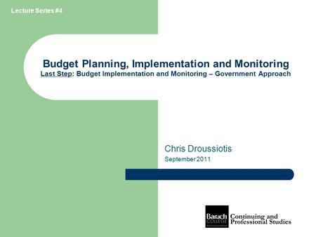 Budget Planning, Implementation and Monitoring Last Step: Budget Implementation and Monitoring – Government Approach Chris Droussiotis September 2011 Lecture.