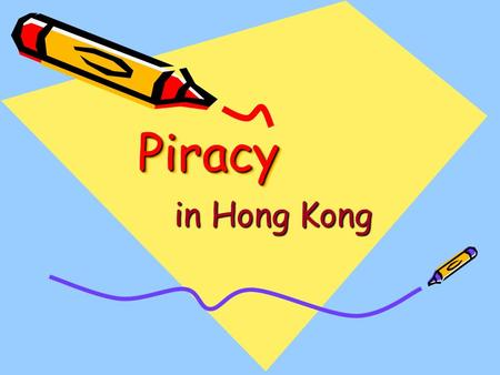 PiracyPiracy in Hong Kong. What is piracy? The use of copyrighted material without permission. The taking and using of copyrighted or patented material.