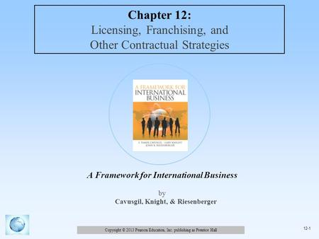 Copyright © 2013 Pearson Education, Inc. publishing as Prentice Hall 12-1 A Framework for International Business by Cavusgil, Knight, & Riesenberger Chapter.