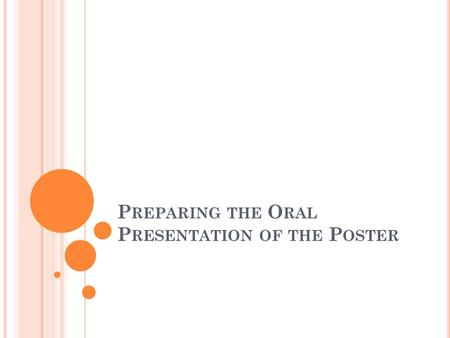P REPARING THE O RAL P RESENTATION OF THE P OSTER.