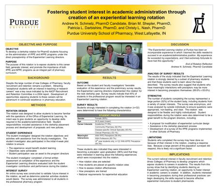 Fostering student interest in academic administration through creation of an experiential learning rotation Andrew N. Schmelz, PharmD Candidate, Brian.