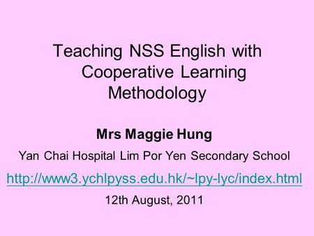 Teaching NSS English with Cooperative Learning Methodology Mrs Maggie Hung Yan Chai Hospital Lim Por Yen Secondary School