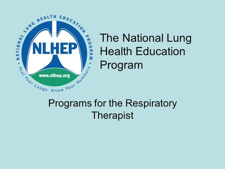 The National Lung Health Education Program Programs for the Respiratory Therapist.