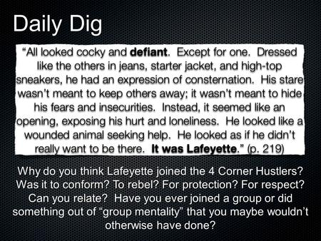Daily Dig Why do you think Lafeyette joined the 4 Corner Hustlers? Was it to conform? To rebel? For protection? For respect? Can you relate? Have you.