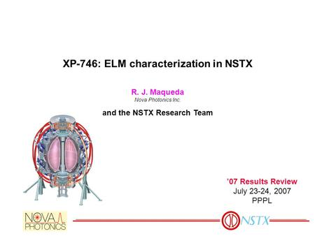 XP-746: ELM characterization in NSTX R. J. Maqueda Nova Photonics Inc. and the NSTX Research Team '07 Results Review July 23-24, 2007 PPPL.