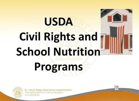 "Dr. John D. Barge, State School Superintendent ""Making Education Work for All Georgians"" www.gadoe.org USDA Civil Rights and School Nutrition Programs."