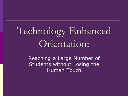 Technology-Enhanced Orientation: Reaching a Large Number of Students without Losing the Human Touch.