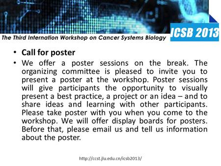 Call for poster We offer a poster sessions on the break. The organizing committee is pleased to invite you to present a poster at the workshop. Poster.