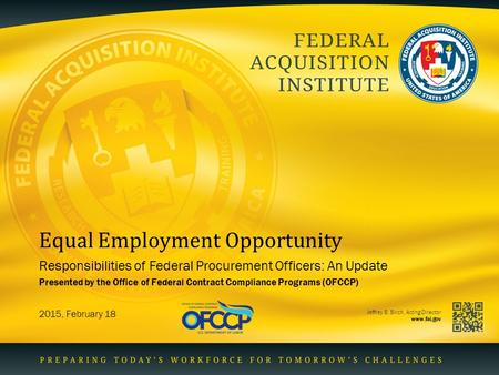 Jeffrey B. Birch, Acting Director www.fai.gov Equal Employment Opportunity Responsibilities of Federal Procurement Officers: An Update 2015, February 18.
