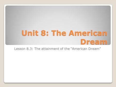 "Unit 8: The American Dream Lesson 8.3: The attainment of the ""American Dream"""