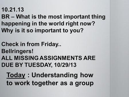 Today : Understanding how to work together as a group.