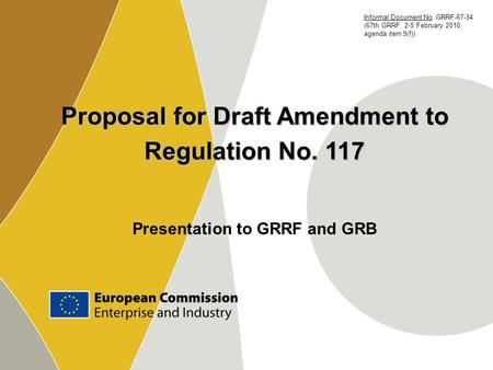 Proposal for Draft Amendment to Regulation No. 117 Presentation to GRRF and GRB Informal Document No. GRRF-67-34 (67th GRRF, 2-5 February 2010, agenda.