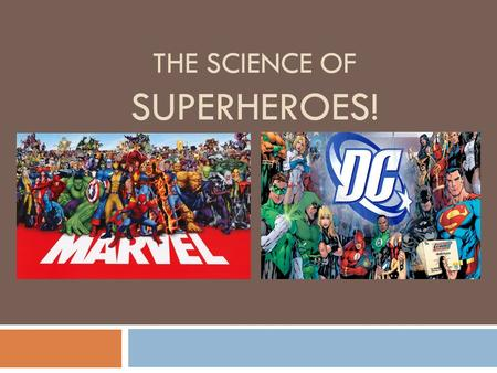 THE SCIENCE OF SUPERHEROES!. So - what IS the purpose of the Group 4 Project? This project allows students in different group 4 sciences to work together.