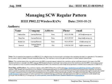 Doc.: IEEE 802.22-08/0209r3 Submission Aug. 2008 Sangbum Kim, Samsung Electronics Slide 1 Managing SCW Regular Pattern IEEE P802.22 Wireless RANs Date: