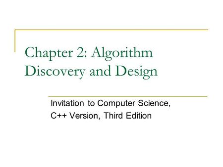 Chapter 2: Algorithm Discovery and Design Invitation to Computer Science, C++ Version, Third Edition.