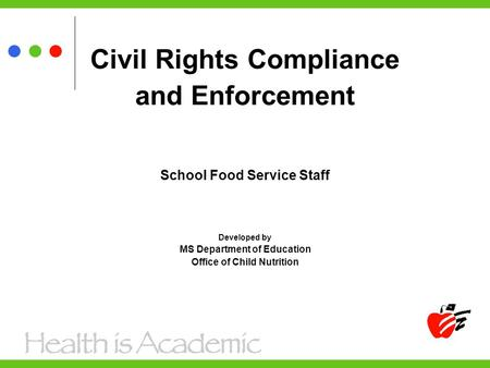Civil Rights Compliance and Enforcement School Food Service Staff Developed by MS Department of Education Office of Child Nutrition.