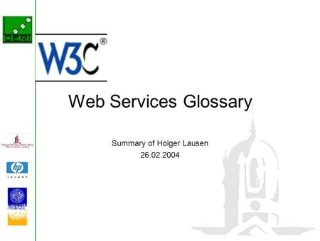 Web Services Glossary Summary of Holger Lausen 26.02.2004.
