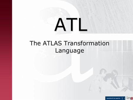 ATL The ATLAS Transformation Language. 2 ATL (ATLAS Transformation Language) ATL transformation pattern ATL metamodel Helpers – Operation helpers – Attribute.