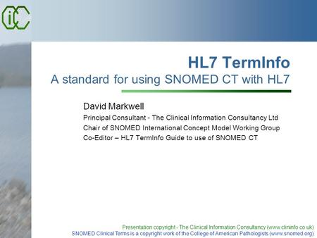 Presentation copyright - The Clinical Information Consultancy (www.clininfo.co.uk) SNOMED Clinical Terms is a copyright work of the College of American.