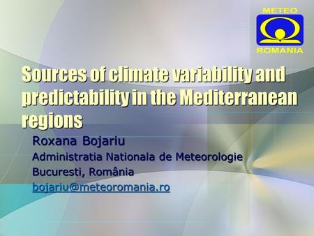 Sources of climate variability and predictability in the Mediterranean regions Roxana Bojariu Administratia Nationala de Meteorologie Bucuresti, România.