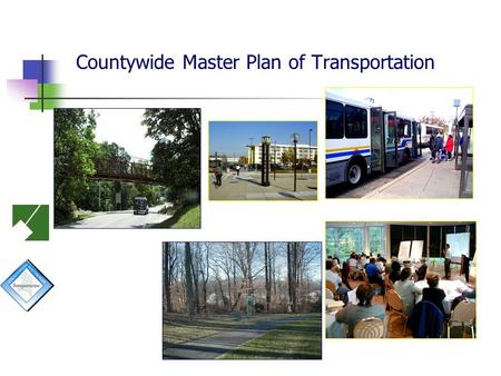 Countywide Master Plan of Transportation. Project Overview Master Plan of Transportation Purpose 2002 General Plan Guidance The Development Pattern Report.