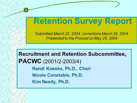 Retention Survey Report Submitted March 22, 2004; corrections March 29, 2004 Presented to the Provost on May 28, 2004 Recruitment and Retention Subcommittee,