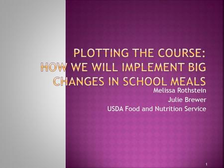 Melissa Rothstein Julie Brewer USDA Food and Nutrition Service 1.