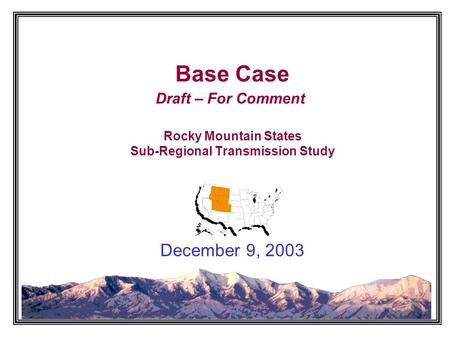 Base Case Draft – For Comment Rocky Mountain States Sub-Regional Transmission Study December 9, 2003.