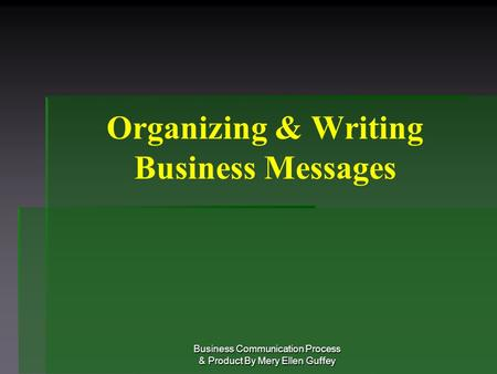 Organizing & Writing Business Messages