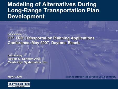 Transportation leadership you can trust. presented to 11 th TRB Transportation Planning Applications Conference, May 2007, Daytona Beach presented by Robert.