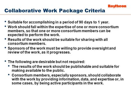 Collaborative Work Package Criteria Suitable for accomplishing in a period of 90 days to 1 year. Work should fall within the expertise of one or more consortium.