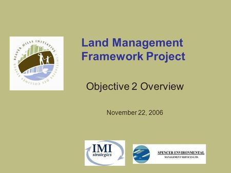 Land Management Framework Project Objective 2 Overview November 22, 2006.