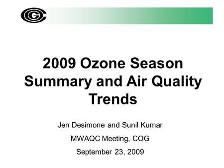 2009 Ozone Season Summary and Air Quality Trends Jen Desimone and Sunil Kumar MWAQC Meeting, COG September 23, 2009.
