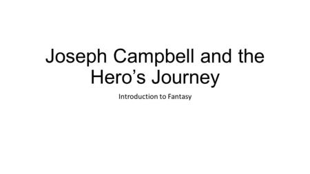 Joseph Campbell and the Hero's Journey Introduction to Fantasy.