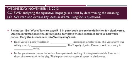 WEDNESDAY NOVEMBER 13, 2013 CO: SWD analyzing the figurative language in a text by determining the meaning. LO: SW read and explain key ideas in drama.