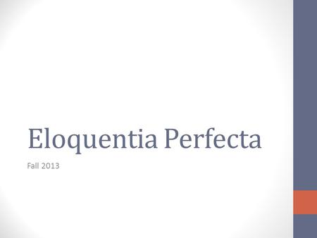 Eloquentia Perfecta Fall 2013. Focusing elements Focusing elements for the speaker (me, me, me) General purpose Thesis statement.