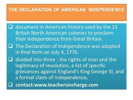THE DECLARATION OF AMERICAN INDEPENDENCE  document in American history used by the 13 British North American colonies to proclaim their independence from.