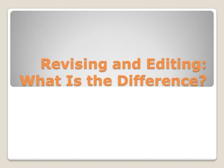 "Revising and Editing: What Is the Difference?. What does it mean to REVISE? Revision literally means to ""SEE AGAIN"" to look at something from a fresh,"