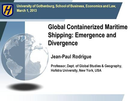 University of Gothenburg, School of Business, Economics and Law, March 1, 2013 Global Containerized Maritime Shipping: Emergence and Divergence Jean-Paul.