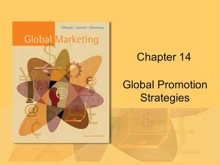 Chapter 14 Global Promotion Strategies. Copyright © Houghton Mifflin Company. All rights reserved. Chapter 14 | Slide 2 International Marketing Dilemma.