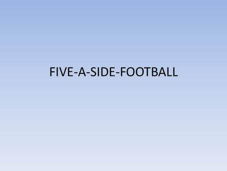 FIVE-A-SIDE-FOOTBALL. Five-a-side football is a variation of association football in which each team fields five players (four outfield players and a.