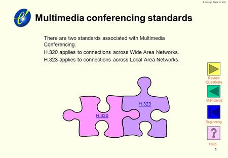 © Copyright Ezenia Inc, 2000 1 Multimedia conferencing standards  There are two standards associated with Multimedia Conferencing.  H.320 applies to.
