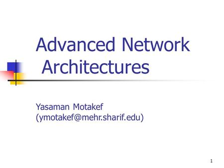 1 Advanced Network Architectures Yasaman Motakef