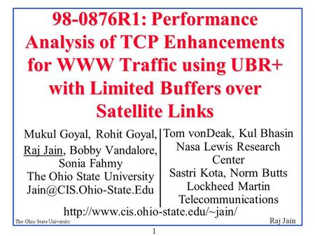 Raj Jain The Ohio State University 1 98-0876R1: Performance Analysis of TCP Enhancements for WWW Traffic using UBR+ with Limited Buffers over Satellite.