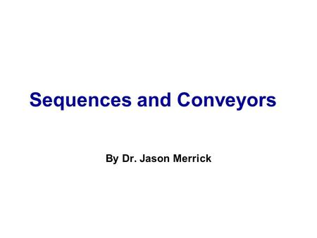 "Sequences and Conveyors By Dr. Jason Merrick. Simulation with Arena — Further Statistical Issues C11/2 Sequences Open the Arena File ""BankNoSequences.doe"""