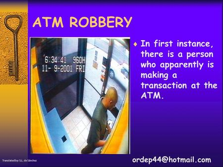ATM ROBBERY  In first instance, there is a person who apparently is making a transaction at the ATM. Translated by: S.L. de Sánchez.