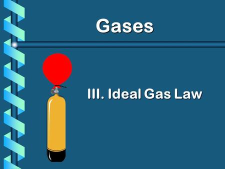 III. Ideal Gas Law Gases. PV T VnVn PV nT A. Ideal Gas Law = k UNIVERSAL GAS CONSTANT R=0.0821 L  atm/mol  K R=8.315 dm 3  kPa/mol  K = R You don't.