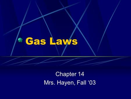 Gas Laws Chapter 14 Mrs. Hayen, Fall '03. Kinetic Molecular Theory Gas particles do not attract or repel each other. Gas particles are much smaller than.